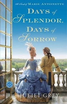 Goodreads | Days of Splendor, Days of Sorrow (Marie Antoinette series, book #2) by Juliet Grey