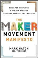 The maker movement manifesto : rules for innovation in the new world of crafters, hackers and tinkerers -  Hatch, Mark -  plaats 366.42 # Verandermanagement