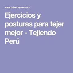 Ejercicios y posturas para tejer mejor - Tejiendo Perú