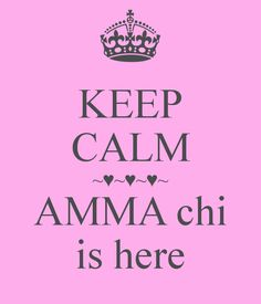 ~♥~♥~♥~ AMMA chi is here