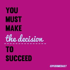 The first brick that you must lay of your foundation is a decision. You MUST decide that from now on, things will be different. That you're ready for a change - not just for a day or a week, but for GOOD! You must make a DECISION to succeed! Commit! 30daypush.com