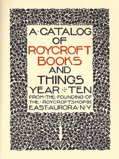 Brilliant Border! Idea # 15: ENTREPRENEURSHIP  A Catalog of Roycroft Books (1905?), designed at the Roycroft workshop in East Aurora, New York. Influenced by William Morris's Arts and Crafts Movement, Elbert Hubbard established a crafts colony that sold books, textiles, and other products.