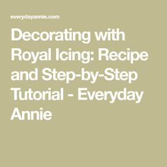 Decorating with Royal Icing: Recipe and Step-by-Step Tutorial - Everyday Annie