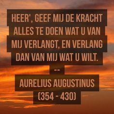 Heer', geef mij en verlang dan - Aurelius Augustinus (354 – 430)