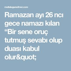 """Ramazan ayı 26 ncı gece namazı kılan """"Bir sene oruç tutmuş sevabı olup duası kabul olur"""""""