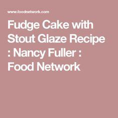 Fudge Cake with Stout Glaze Recipe : Nancy Fuller : Food Network