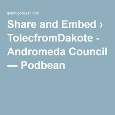 Share and Embed › TolecfromDakote - Andromeda Council — Podbean