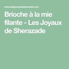 Brioche à la mie filante - Les Joyaux de Sherazade