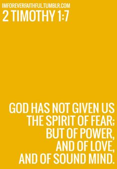 """""""For God has not given us a spirit of fear and timidity, but of power, love, and self-discipline."""" (2 Timothy 1:7, NLT)  God's desire is that we continually progress, that we reach higher heights and go to new levels. Oftentimes, as soon as we make the decision to step out in faith and obey God, the enemy brings in fear to try to stop us. He'll bring thoughts like, """"What if you fail? What are other people going to think? You don't have what it takes."""""""