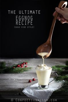 The Ultimate Eggnog Sous Vide Recipe - using an Anova immersion circulator the most delicious eggnog cocktail is made. Perfect for the Holidays!
