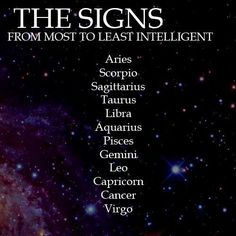Honestly, I'm the intelligent one in my Scorpio/Aries marriage.
