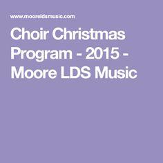Choir Christmas Program - 2015 - Moore LDS Music