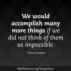 """We would accomplish many more things if we did not think of them as impossible."" -Vince Lombardi Join DBSA this month in raising expectations for mental health treatment: http://www.dbsalliance.org/TargetZero"