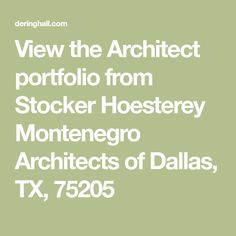 View the Architect portfolio from Stocker Hoesterey Montenegro Architects of Dallas, TX, 75205