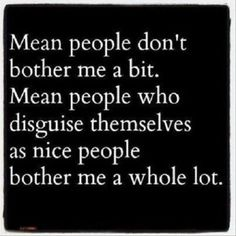 Like I said the other day, it doesn't matter how nice you are most of the time if you're mean some of the time