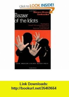 Bazaar of the Idiots (Discoveries (Latin American Literary Review Pr)) (9780935480481) Gustavo Alvarez Gardeazabal, Susan Hill, Jonathan Tittler , ISBN-10: 093548048X  , ISBN-13: 978-0935480481 ,  , tutorials , pdf , ebook , torrent , downloads , rapidshare , filesonic , hotfile , megaupload , fileserve