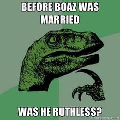 Before Boaz was married, was he ruthless? | Christian Funny Pictures - A time to laugh