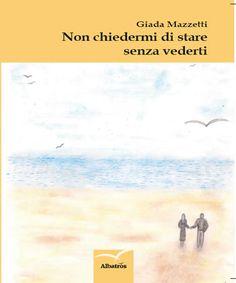 Titolo: Non chiedermi di stare senza vederti - Autore: Giada Mazzetti #libri #letteratura