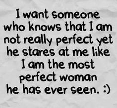 "IS THIS TOO MUCH TO ASK??? I CAN SEE THE ""PERFECT"" IN AN ""IMPERFECT"" PERSON!!! ITS CALLED LOVE!!! <3<3<3"