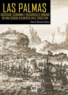 Las Palmas: sociedad, economía y desarrollo urbano de una ciudad atlántica en el siglo XVII / Pedro C. Quintana Andrés. http://absysnetweb.bbtk.ull.es/cgi-bin/abnetopac01?TITN=510887