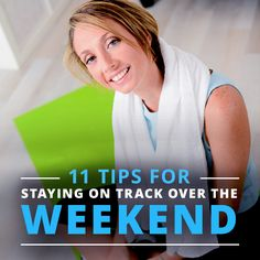 Have a fun, healthy weekend! 11 Tips for Staying on Track over the Weekend. #weekendrecipes #weekendworkouts