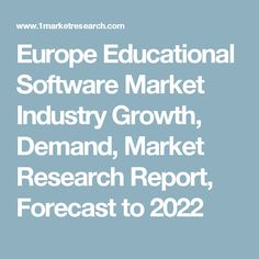 Europe Educational Software Market Industry Growth, Demand, Market Research Report, Forecast to 2022