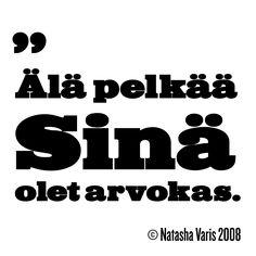 """""""Älä pelkää, Sinä olet arvokas."""" – © Natasha Varis, 2008."""