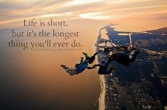 #Life is short, but it's the longest thing you'll ever do. #skydiving #YOLO