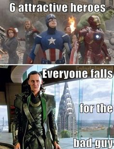 So true! One of the only villains I root for! I love Loki! Probably because of Tom Hiddleston!