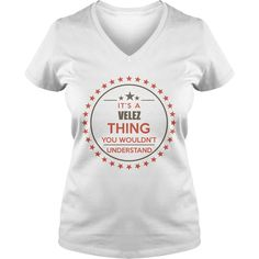 VELEZ It's a VELEZ thing you wouldn't understand shirts #gift #ideas #Popular #Everything #Videos #Shop #Animals #pets #Architecture #Art #Cars #motorcycles #Celebrities #DIY #crafts #Design #Education #Entertainment #Food #drink #Gardening #Geek #Hair #beauty #Health #fitness #History #Holidays #events #Home decor #Humor #Illustrations #posters #Kids #parenting #Men #Outdoors #Photography #Products #Quotes #Science #nature #Sports #Tattoos #Technology #Travel #Weddings #Women