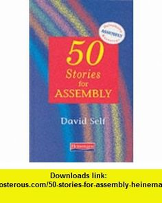 50 Stories for Assembly (Heinemann Assembly Resources) (9780435302498) David Self , ISBN-10: 0435302493  , ISBN-13: 978-0435302498 ,  , tutorials , pdf , ebook , torrent , downloads , rapidshare , filesonic , hotfile , megaupload , fileserve