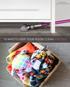 10 Tips for Keeping Your House Clean WITH KIDS *Trying #4 this week. Brilliant.
