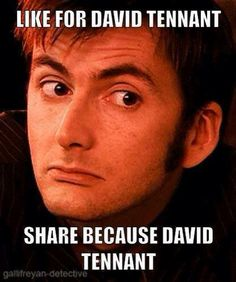 Good enough reason for me.  ----> I tried not to, but- David Tennant.