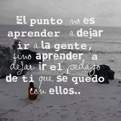 El punto no es aprender a dejar ir a la gente, sino aprender a dejar ir el pedazo de ti que se quedo con ellos... #Citas #Frases @Candidman