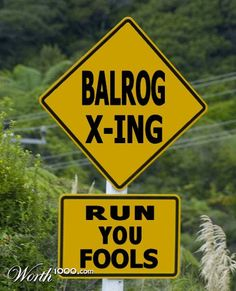 Balrog Crossing - 20th Place entry in the Worth1000 Contest Scary Signs 8