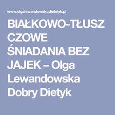 BIAŁKOWO-TŁUSZCZOWE ŚNIADANIA BEZ JAJEK – Olga Lewandowska Dobry Dietyk