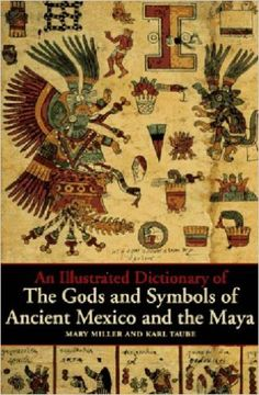 An Illustrated Dictionary of the Gods and Symbols of Ancient Mexico and the Maya: Mary Ellen Miller, Karl Taube: 9780500279281: Amazon.com: Books