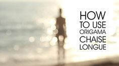 HOW TO USE ORIGAMA CHAISE LONGUE
