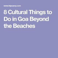 8 Cultural Things to Do in Goa Beyond the Beaches