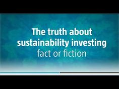 The truth about sustainability investing: facts & fiction Asset Management, Sustainability, Investing, Facts, Education, Videos, Truths, Pull Apart, Onderwijs