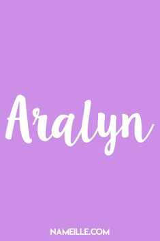 Aralyn I Made Up Names for Girls I Nameille.com