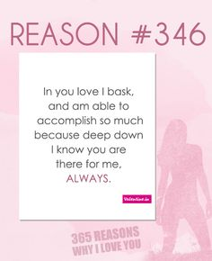 In you love I bask, and am able to accomplish so much because deep down I know you are there for me, always.