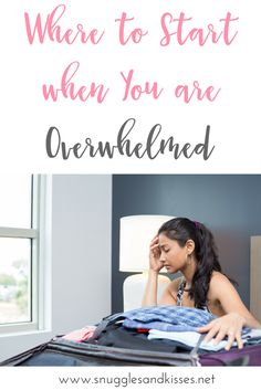 Where to start when you are overwhelmed