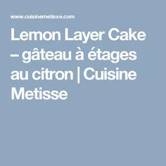 Lemon Layer Cake – gâteau à étages au citron | Cuisine Metisse