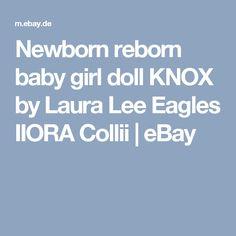 Newborn reborn baby girl doll KNOX by Laura Lee Eagles IIORA Collii  | eBay