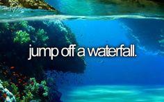 Jump off a waterfall
