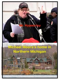 Michael Moore - ranting at an occupy wall street rally, but look where he lives.  Would he give up his lifestyle.... I think not. He is a  first class hypocrite!