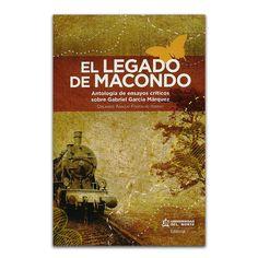 El legado de Macondo. Antología de ensayos críticos sobre Gabriel García Márquez – Varios – Universidad del Norte www.librosyeditores.com Editores y distribuidores.