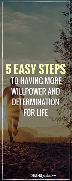 5 easy steps to having more willpower and determination for life. http://www.chalenejohnson.com/goals/do-you-have-strength-of-character-how-to-have-more-willpower-and-determination-for-life/#_l_3v