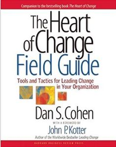 Read Online The Heart of Change Field Guide Tools And Tactics for Leading Change in Your Organization Dan S Cohen John P Kotter Books PDF Lead Change, Change Is Hard, Management Books, Change Management, Digital Rights Management, Book Annotation, Step Program, Harvard Business Review, Field Guide